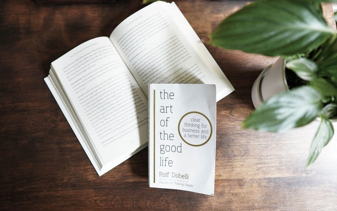 "How to Live ""The Good Life"" by Thinking Clearer (Book Summary)"